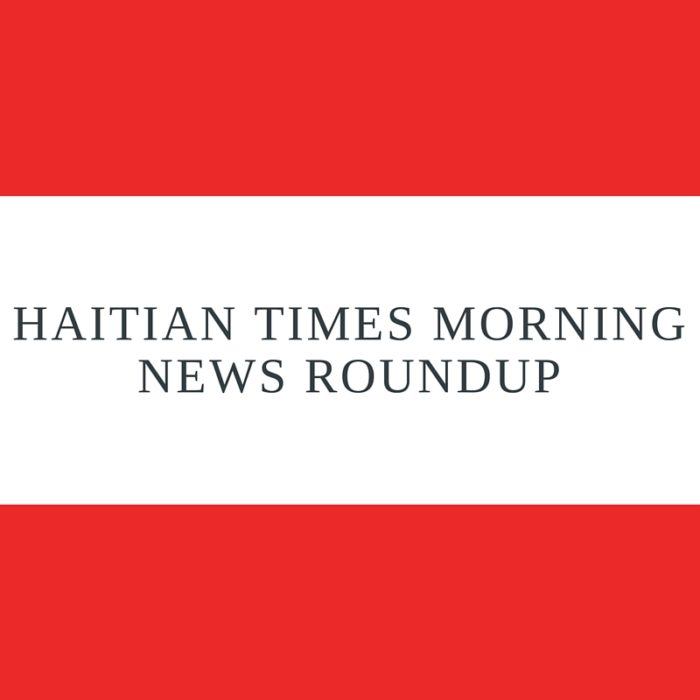 Haitian Times Morning News Roundup – June 2