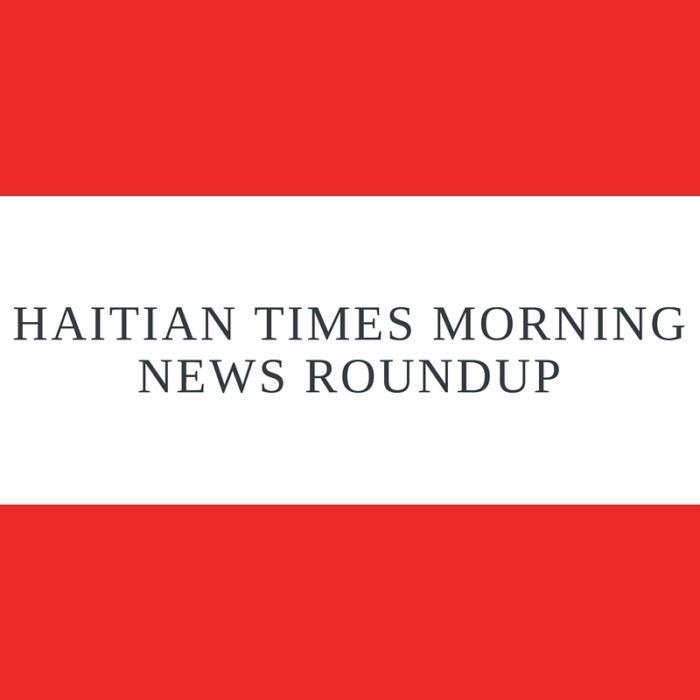 Haitian Times Morning News Roundup – May 23
